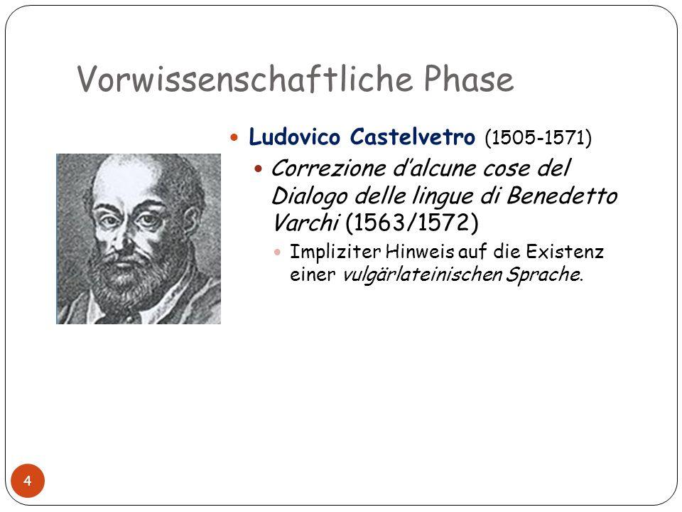 Vorwissenschaftliche Phase Ludovico Castelvetro (1505-1571) Correzione dalcune cose del Dialogo delle lingue di Benedetto Varchi (1563/1572) Implizite