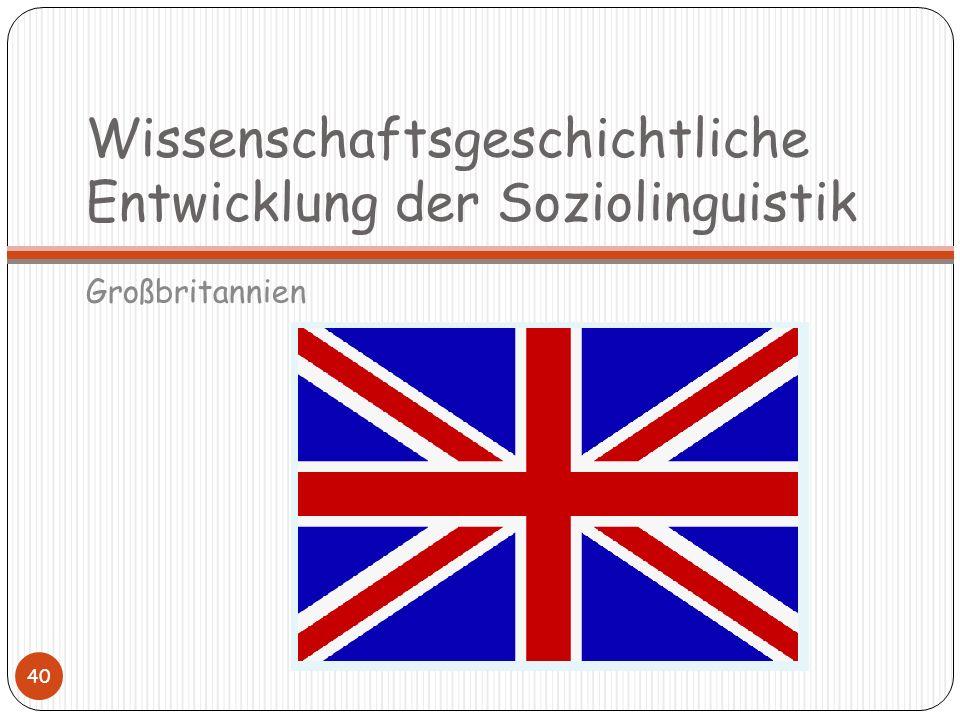 Wissenschaftsgeschichtliche Entwicklung der Soziolinguistik Großbritannien 40