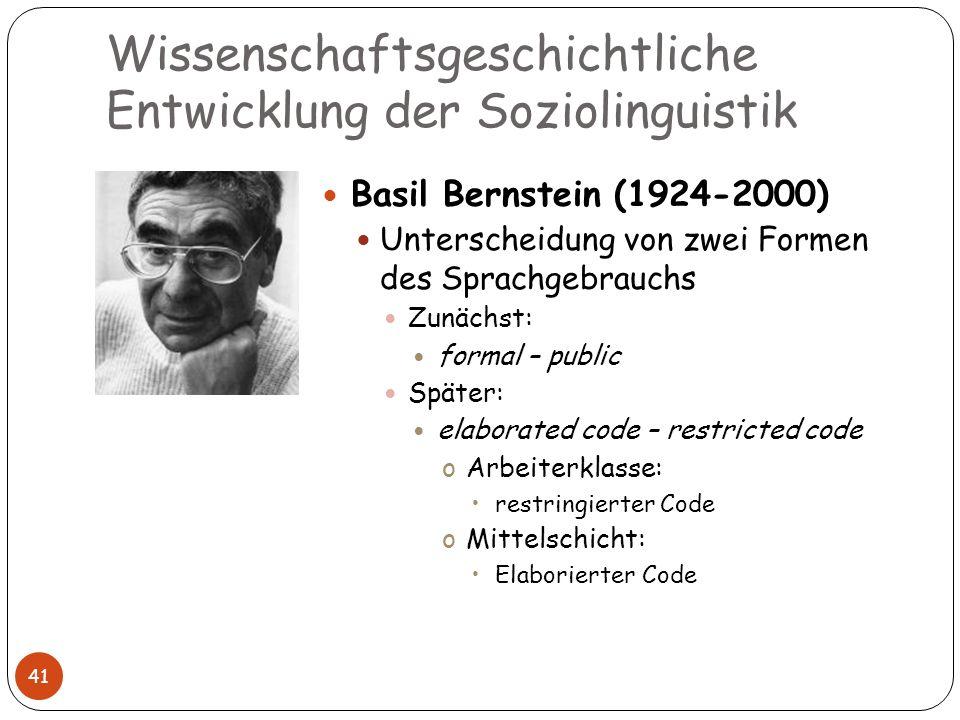 Wissenschaftsgeschichtliche Entwicklung der Soziolinguistik 41 Basil Bernstein (1924-2000) Unterscheidung von zwei Formen des Sprachgebrauchs Zunächst