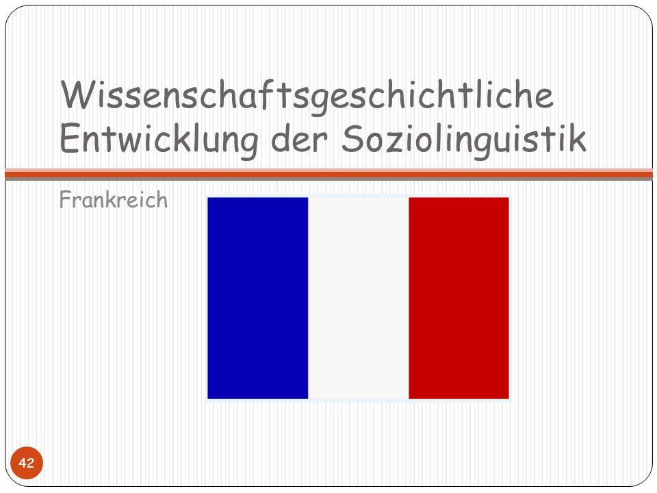 Wissenschaftsgeschichtliche Entwicklung der Soziolinguistik Frankreich 42
