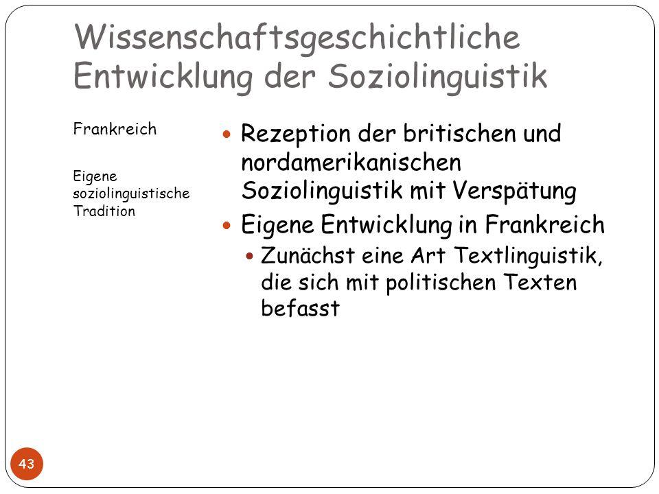 Wissenschaftsgeschichtliche Entwicklung der Soziolinguistik Frankreich Eigene soziolinguistische Tradition 43 Rezeption der britischen und nordamerika