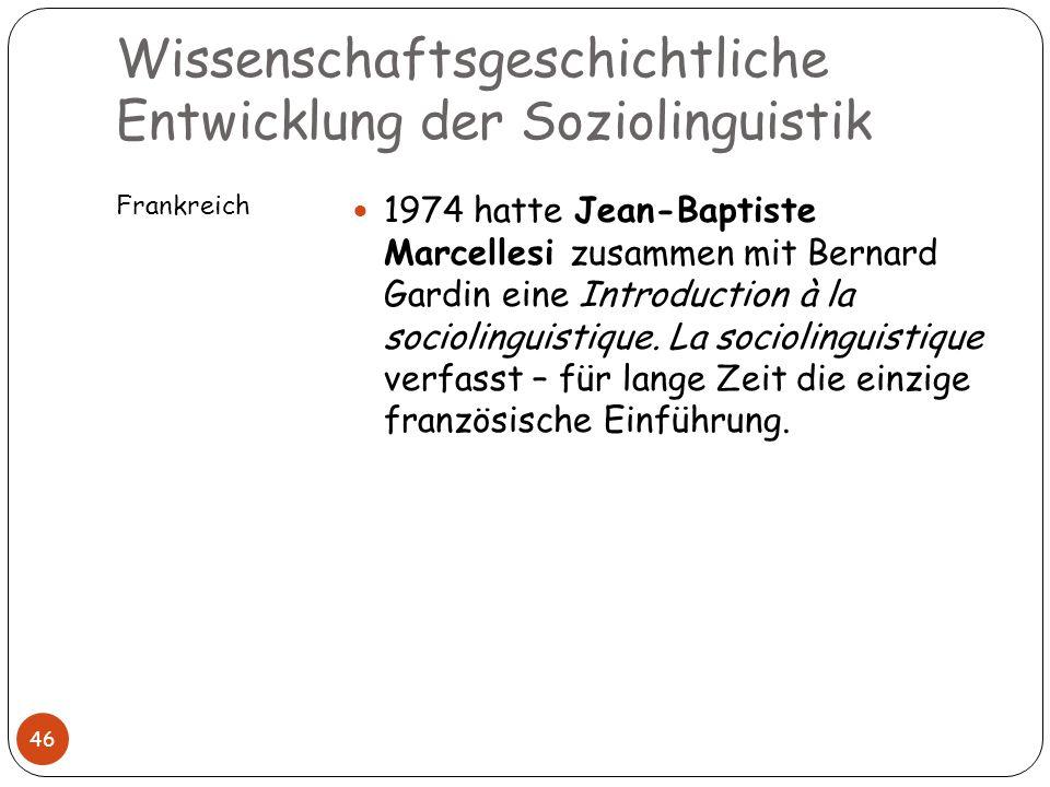 Wissenschaftsgeschichtliche Entwicklung der Soziolinguistik Frankreich 46 1974 hatte Jean-Baptiste Marcellesi zusammen mit Bernard Gardin eine Introdu