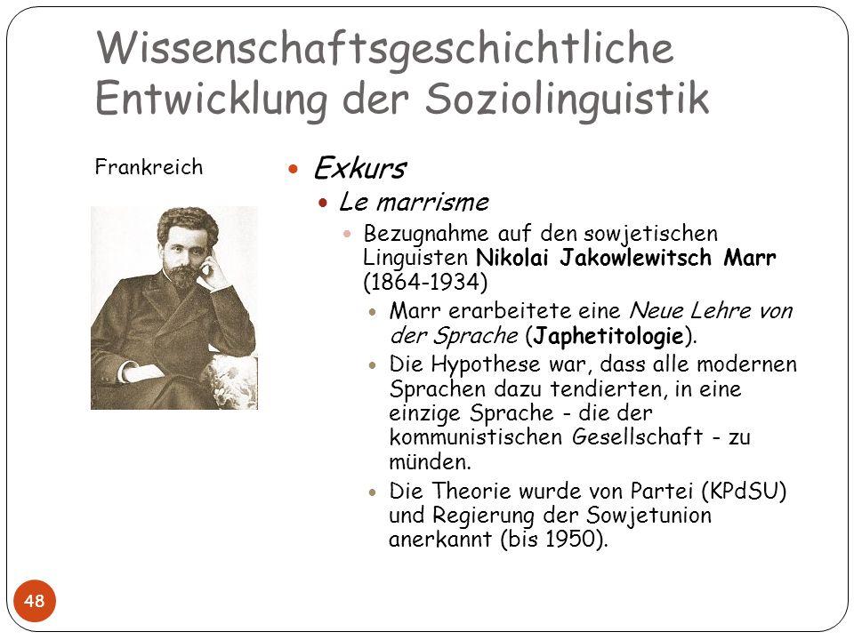 Wissenschaftsgeschichtliche Entwicklung der Soziolinguistik Frankreich 48 Exkurs Le marrisme Bezugnahme auf den sowjetischen Linguisten Nikolai Jakowl