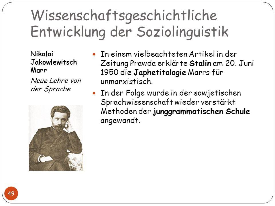 Wissenschaftsgeschichtliche Entwicklung der Soziolinguistik Nikolai Jakowlewitsch Marr Neue Lehre von der Sprache 49 In einem vielbeachteten Artikel i