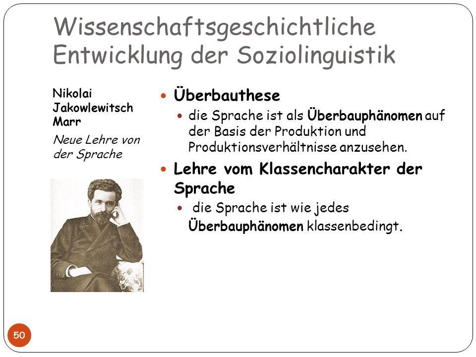 Wissenschaftsgeschichtliche Entwicklung der Soziolinguistik Nikolai Jakowlewitsch Marr Neue Lehre von der Sprache 50 Überbauthese die Sprache ist als