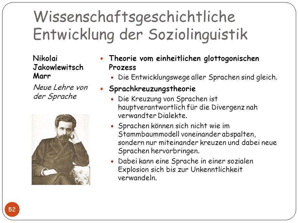 Wissenschaftsgeschichtliche Entwicklung der Soziolinguistik Nikolai Jakowlewitsch Marr Neue Lehre von der Sprache 52 Theorie vom einheitlichen glottog
