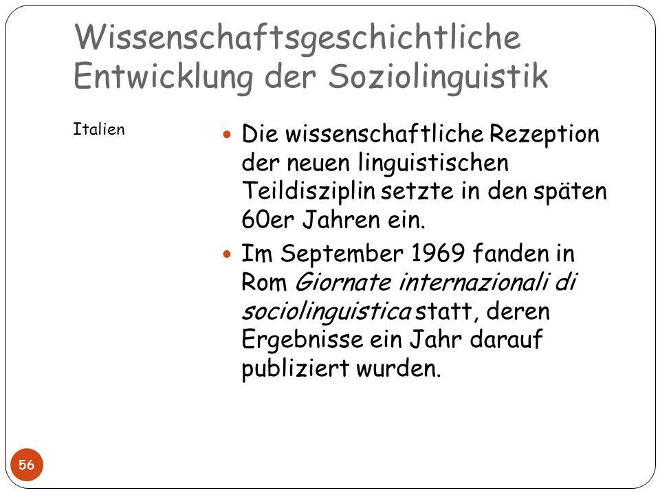 Wissenschaftsgeschichtliche Entwicklung der Soziolinguistik Italien 56 Die wissenschaftliche Rezeption der neuen linguistischen Teildisziplin setzte i