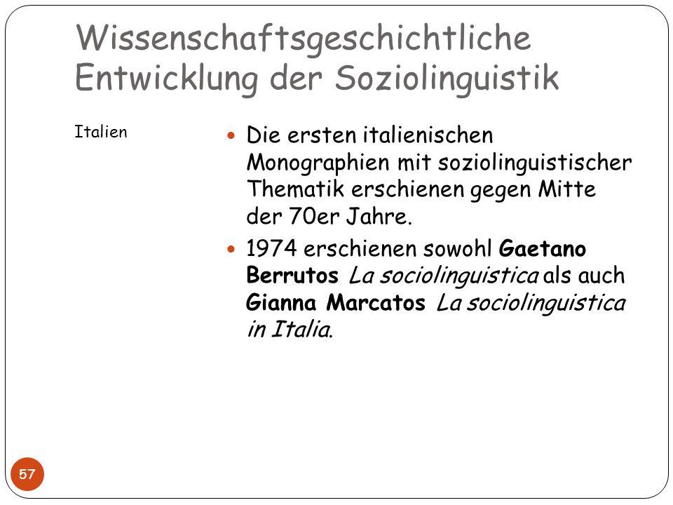 Wissenschaftsgeschichtliche Entwicklung der Soziolinguistik Italien 57 Die ersten italienischen Monographien mit soziolinguistischer Thematik erschien