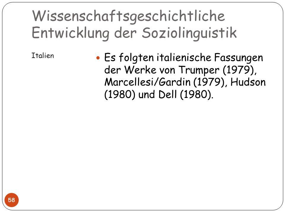 Wissenschaftsgeschichtliche Entwicklung der Soziolinguistik Italien 58 Es folgten italienische Fassungen der Werke von Trumper (1979), Marcellesi/Gard