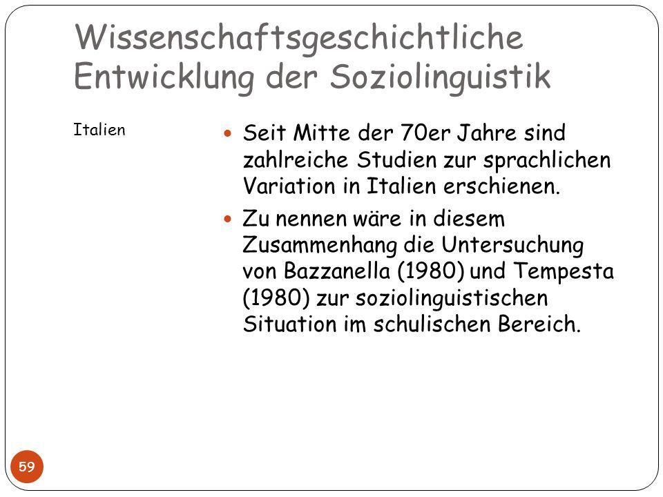 Wissenschaftsgeschichtliche Entwicklung der Soziolinguistik Italien 59 Seit Mitte der 70er Jahre sind zahlreiche Studien zur sprachlichen Variation in
