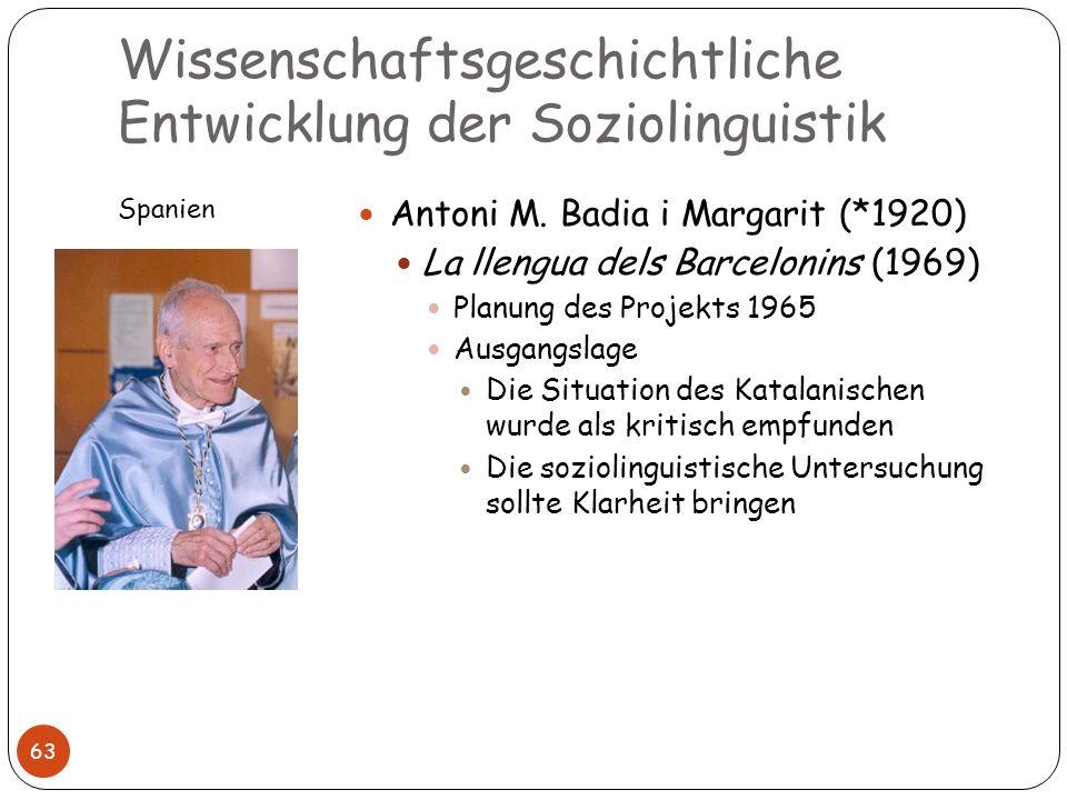 Wissenschaftsgeschichtliche Entwicklung der Soziolinguistik Spanien 63 Antoni M. Badia i Margarit (*1920) La llengua dels Barcelonins (1969) Planung d