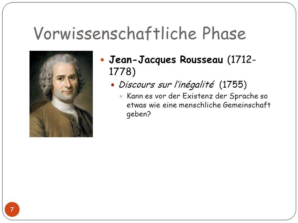 Vorwissenschaftliche Phase 7 Jean-Jacques Rousseau (1712- 1778) Discours sur linégalité (1755) Kann es vor der Existenz der Sprache so etwas wie eine
