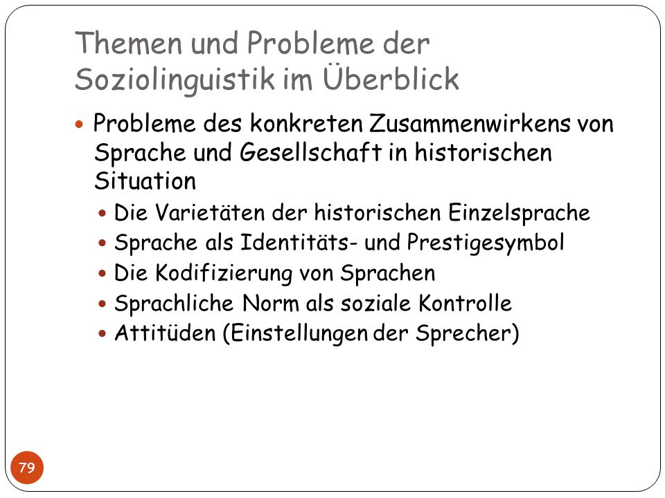 Themen und Probleme der Soziolinguistik im Überblick 79 Probleme des konkreten Zusammenwirkens von Sprache und Gesellschaft in historischen Situation