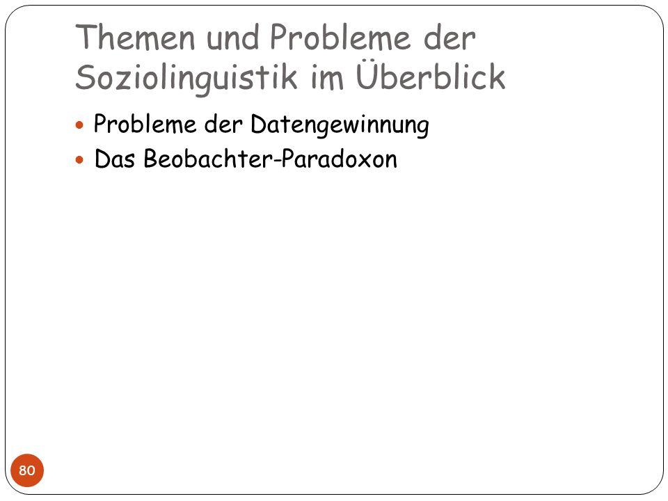 Themen und Probleme der Soziolinguistik im Überblick 80 Probleme der Datengewinnung Das Beobachter-Paradoxon