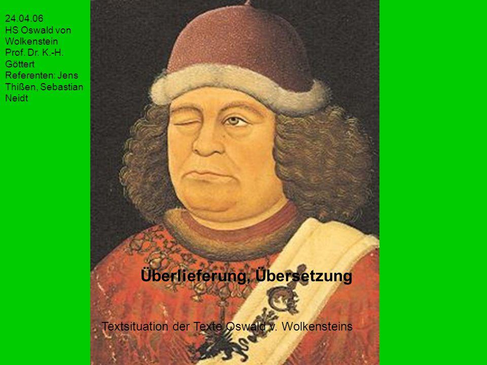 Überlieferung, Übersetzung Textsituation der Texte Oswald v. Wolkensteins 24.04.06 HS Oswald von Wolkenstein Prof. Dr. K.-H. Göttert Referenten: Jens