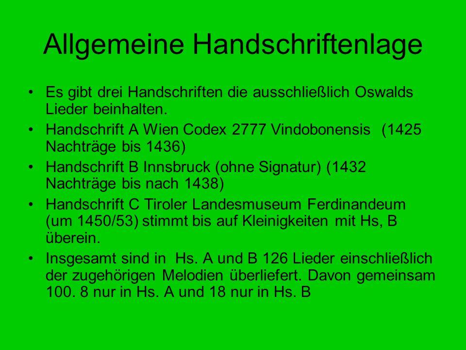 Allgemeine Handschriftenlage Es gibt drei Handschriften die ausschließlich Oswalds Lieder beinhalten. Handschrift A Wien Codex 2777 Vindobonensis (142