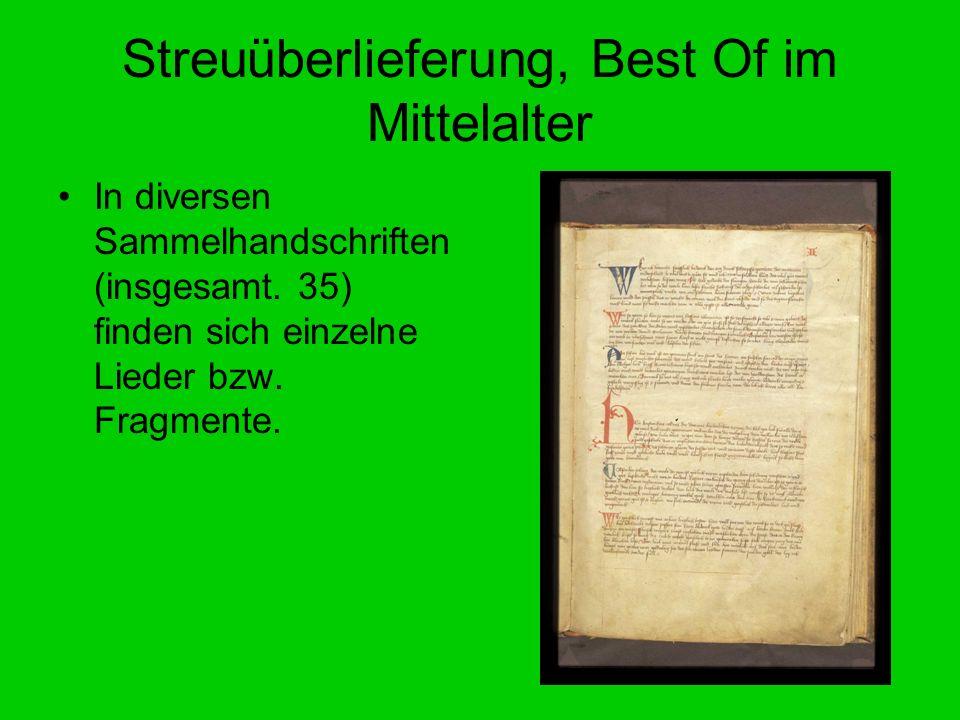 Streuüberlieferung, Best Of im Mittelalter In diversen Sammelhandschriften (insgesamt. 35) finden sich einzelne Lieder bzw. Fragmente.