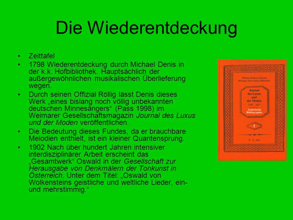 Die Wiederentdeckung Zeittafel 1798 Wiederentdeckung durch Michael Denis in der k.k. Hofbibliothek. Hauptsächlich der außergewöhnlichen musikalischen