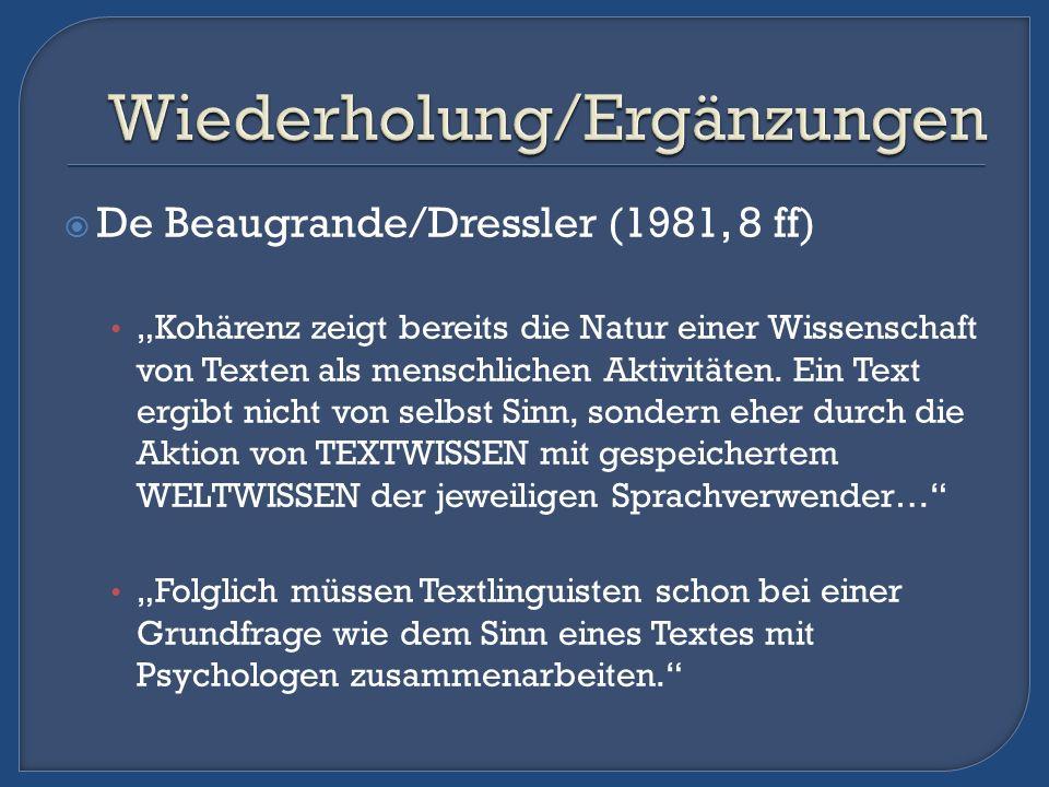 De Beaugrande/Dressler (1981, 8 ff) Kohärenz zeigt bereits die Natur einer Wissenschaft von Texten als menschlichen Aktivitäten. Ein Text ergibt nicht