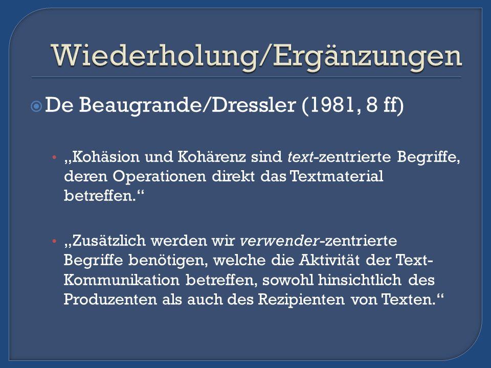 De Beaugrande/Dressler (1981, 8 ff) Kohäsion und Kohärenz sind text-zentrierte Begriffe, deren Operationen direkt das Textmaterial betreffen. Zusätzli