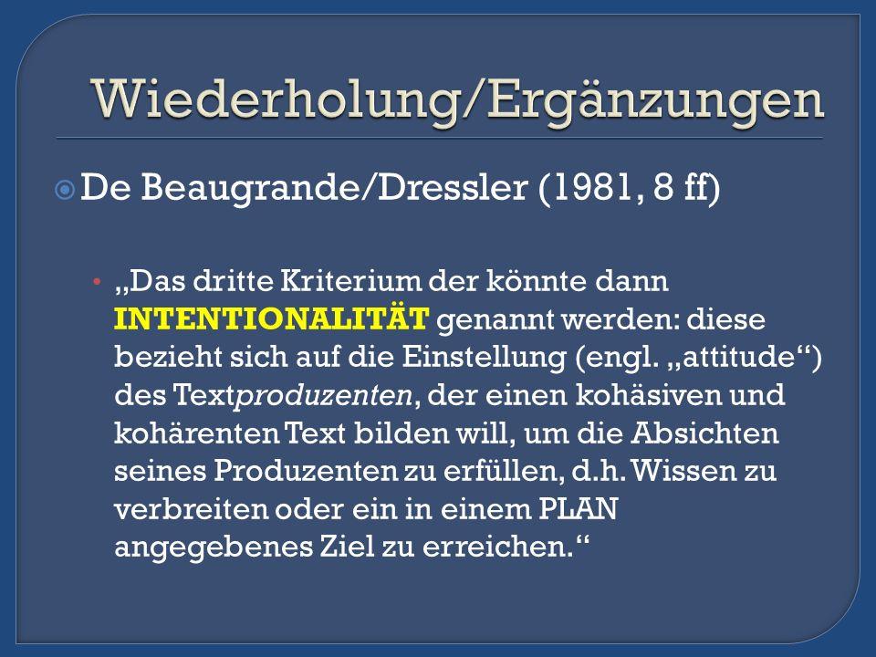 De Beaugrande/Dressler (1981, 8 ff) Das dritte Kriterium der könnte dann INTENTIONALITÄT genannt werden: diese bezieht sich auf die Einstellung (engl.