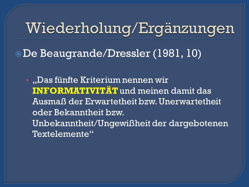 De Beaugrande/Dressler (1981, 10) Das fünfte Kriterium nennen wir INFORMATIVITÄT und meinen damit das Ausmaß der Erwartetheit bzw. Unerwartetheit oder