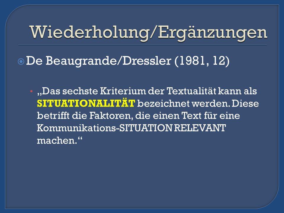 De Beaugrande/Dressler (1981, 12) Das sechste Kriterium der Textualität kann als SITUATIONALITÄT bezeichnet werden. Diese betrifft die Faktoren, die e