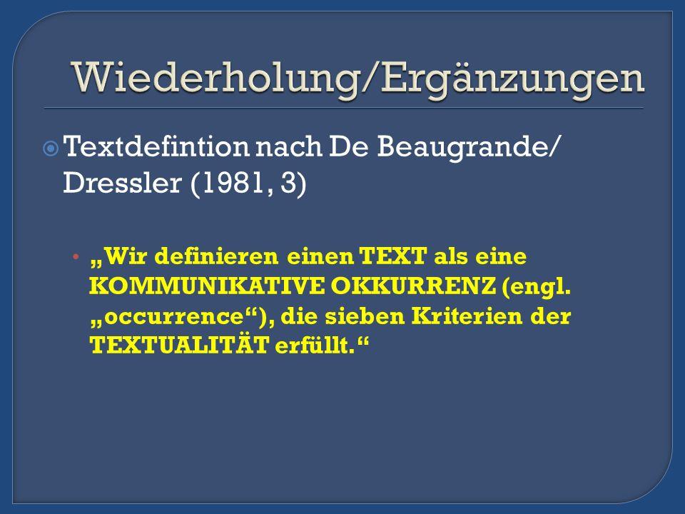 Textdefintion nach De Beaugrande/ Dressler (1981, 3) Wir definieren einen TEXT als eine KOMMUNIKATIVE OKKURRENZ (engl. occurrence), die sieben Kriteri