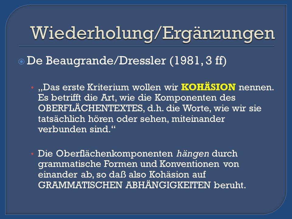 De Beaugrande/Dressler (1981, 3 ff) Das erste Kriterium wollen wir KOHÄSION nennen. Es betrifft die Art, wie die Komponenten des OBERFLÄCHENTEXTES, d.