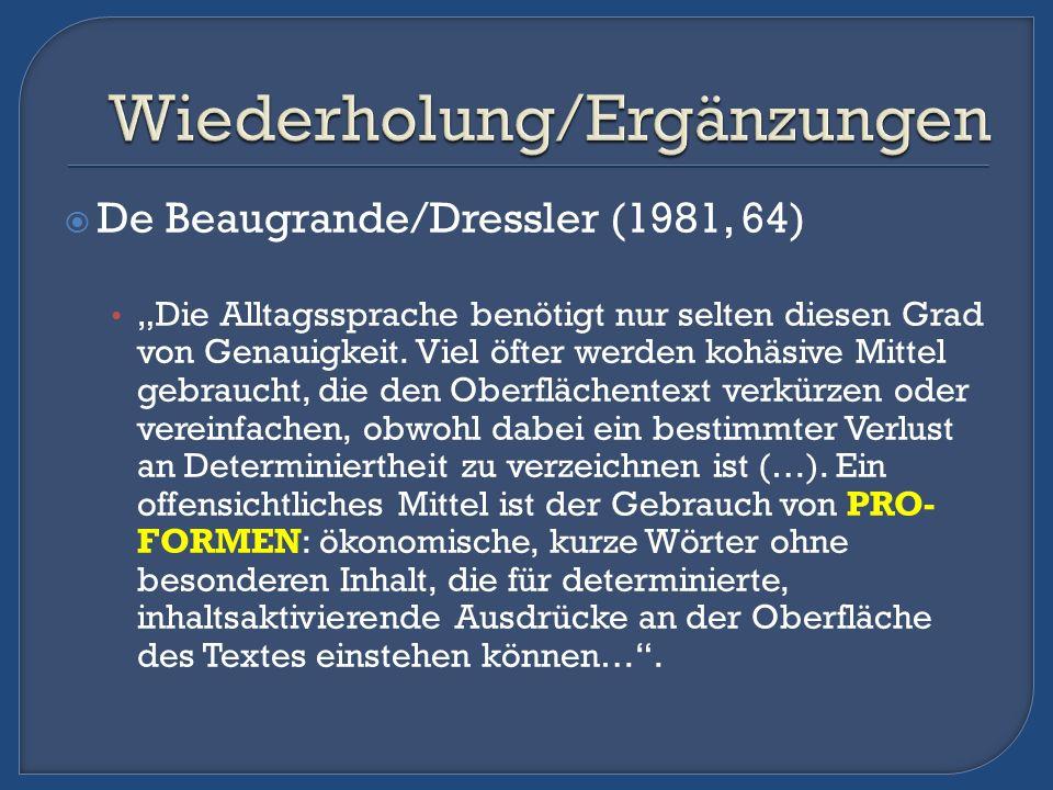 De Beaugrande/Dressler (1981, 64) Die Alltagssprache benötigt nur selten diesen Grad von Genauigkeit. Viel öfter werden kohäsive Mittel gebraucht, die
