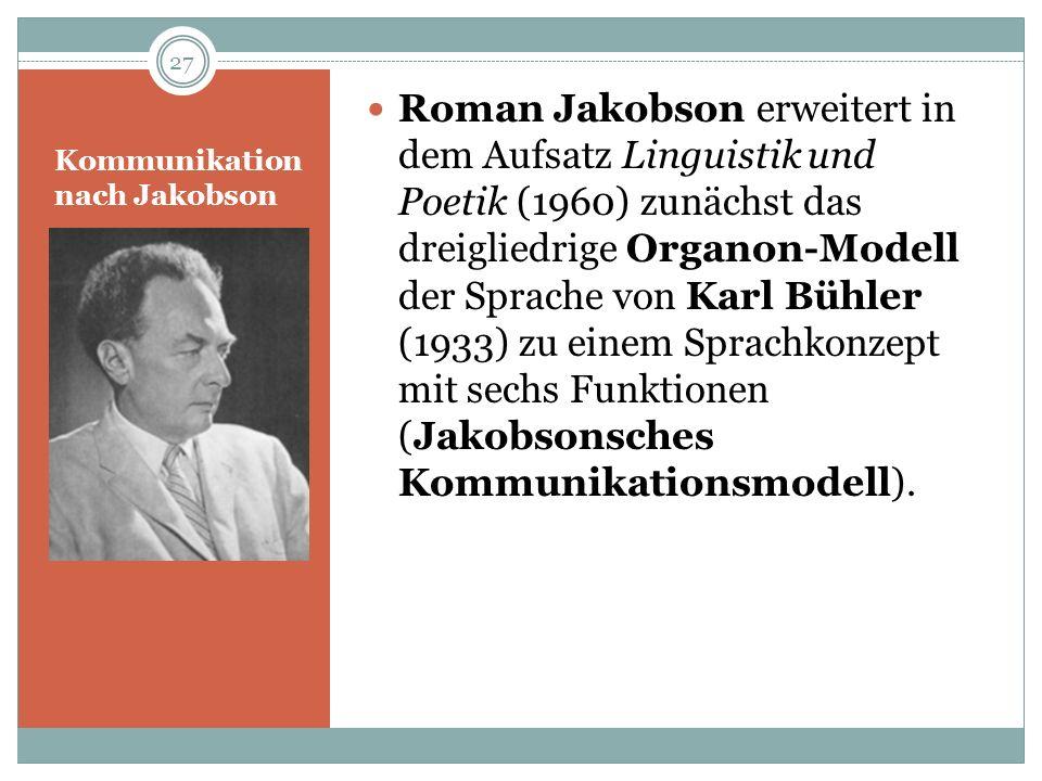 Kommunikation nach Jakobson Roman Jakobson erweitert in dem Aufsatz Linguistik und Poetik (1960) zunächst das dreigliedrige Organon-Modell der Sprache