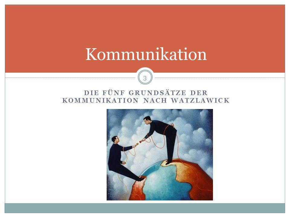 (1) Man kann nicht nicht kommunizieren jedes menschliche Verhalten hat Mitteilungscharakter Kommunikation besteht nicht nur aus Worten und Sprachverhalten, sondern aus jedem Verhalten 4