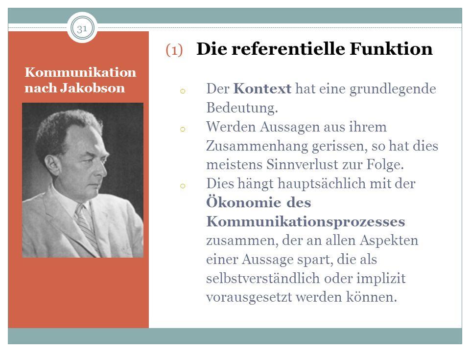 Kommunikation nach Jakobson (1) Die referentielle Funktion o Der Kontext hat eine grundlegende Bedeutung. o Werden Aussagen aus ihrem Zusammenhang ger