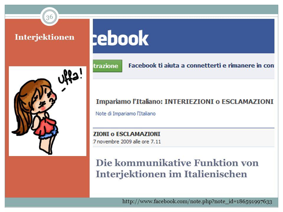 Die kommunikative Funktion von Interjektionen im Italienischen Interjektionen http://www.facebook.com/note.php?note_id=186591997633 36