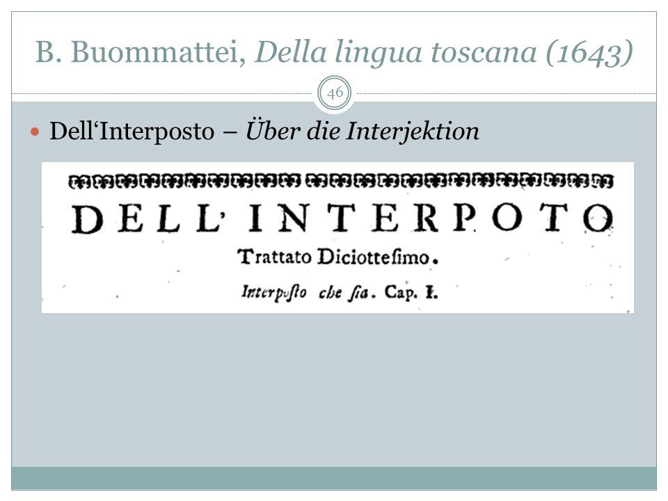 B. Buommattei, Della lingua toscana (1643) 46 DellInterposto – Über die Interjektion
