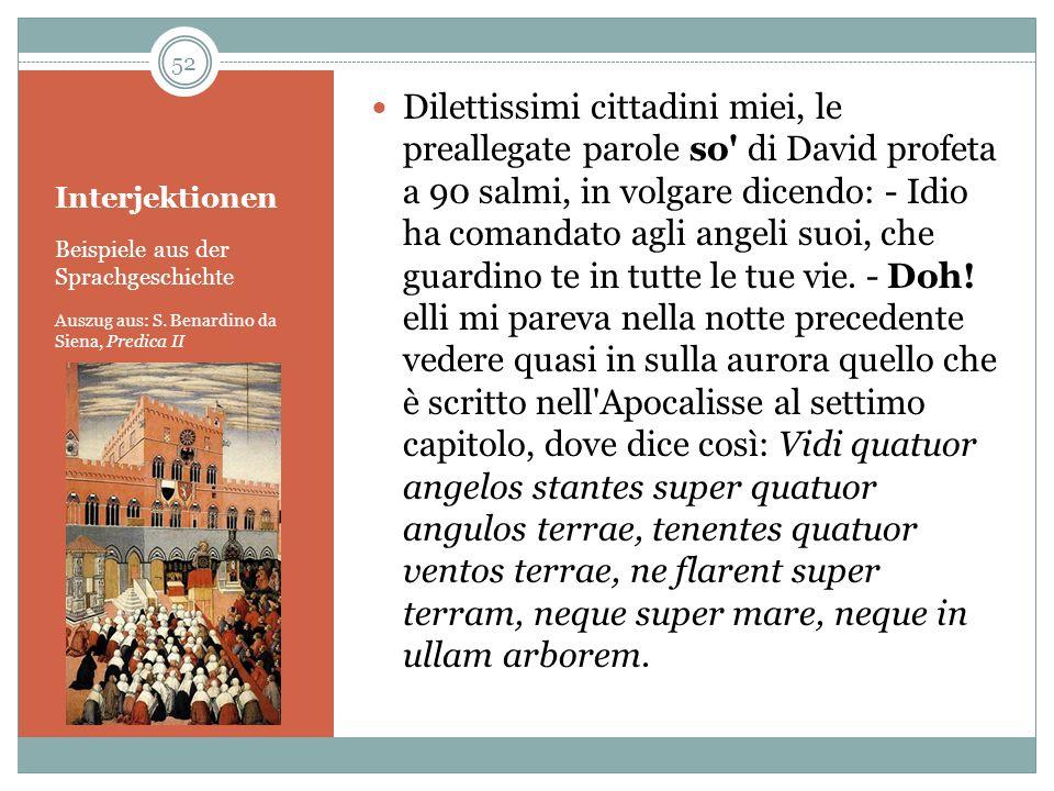 Interjektionen Beispiele aus der Sprachgeschichte Auszug aus: S. Benardino da Siena, Predica II Dilettissimi cittadini miei, le preallegate parole so'