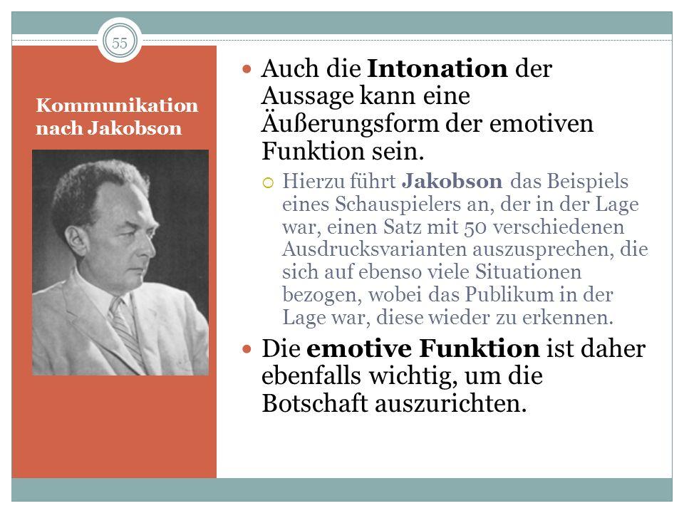 Kommunikation nach Jakobson Auch die Intonation der Aussage kann eine Äußerungsform der emotiven Funktion sein. Hierzu führt Jakobson das Beispiels ei