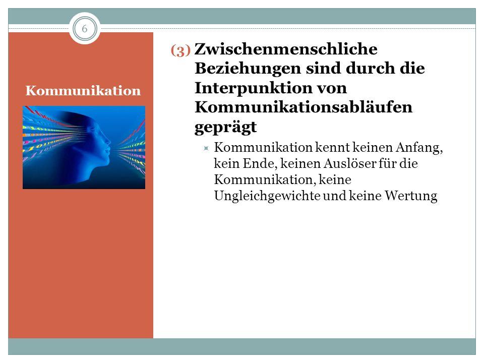Kommunikation (3) Zwischenmenschliche Beziehungen sind durch die Interpunktion von Kommunikationsabläufen geprägt Kommunikation kennt keinen Anfang, k