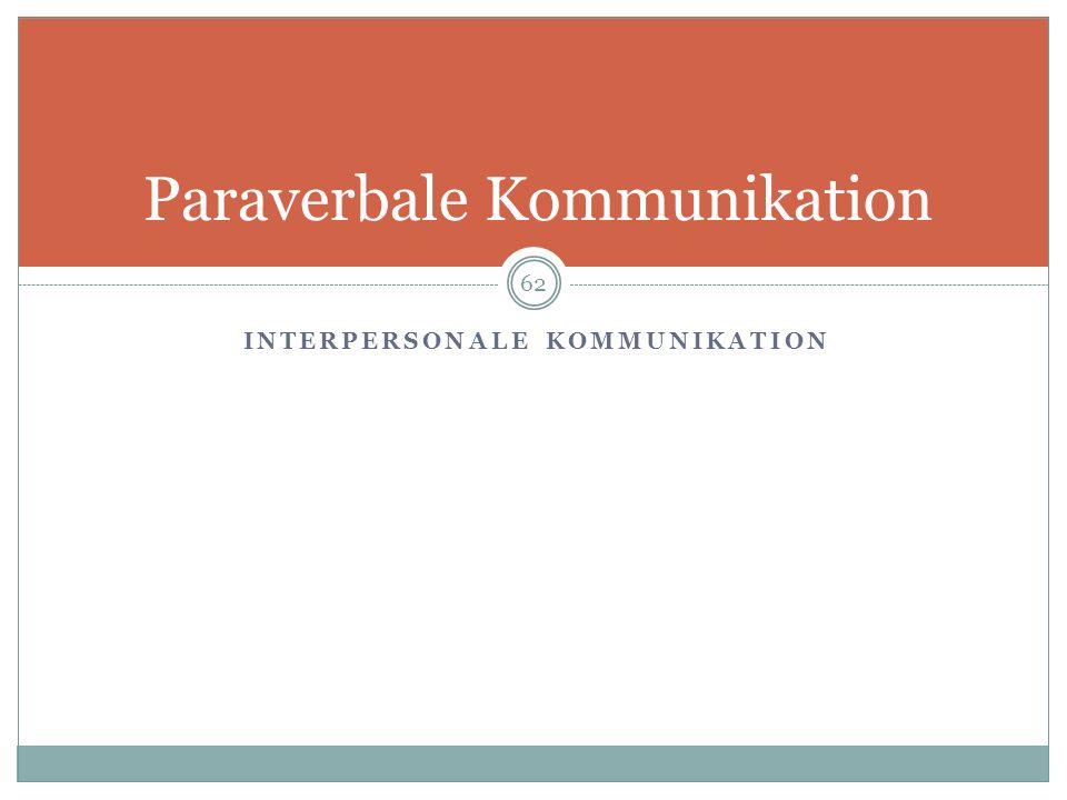 INTERPERSONALE KOMMUNIKATION Paraverbale Kommunikation 62