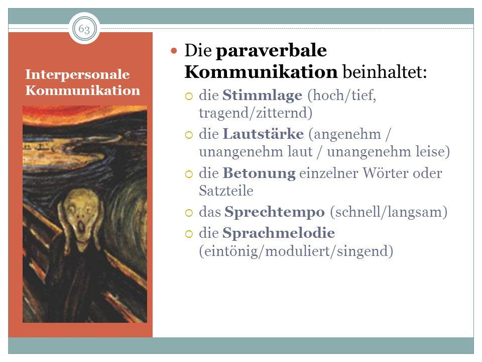 Interpersonale Kommunikation Die paraverbale Kommunikation beinhaltet: die Stimmlage (hoch/tief, tragend/zitternd) die Lautstärke (angenehm / unangene