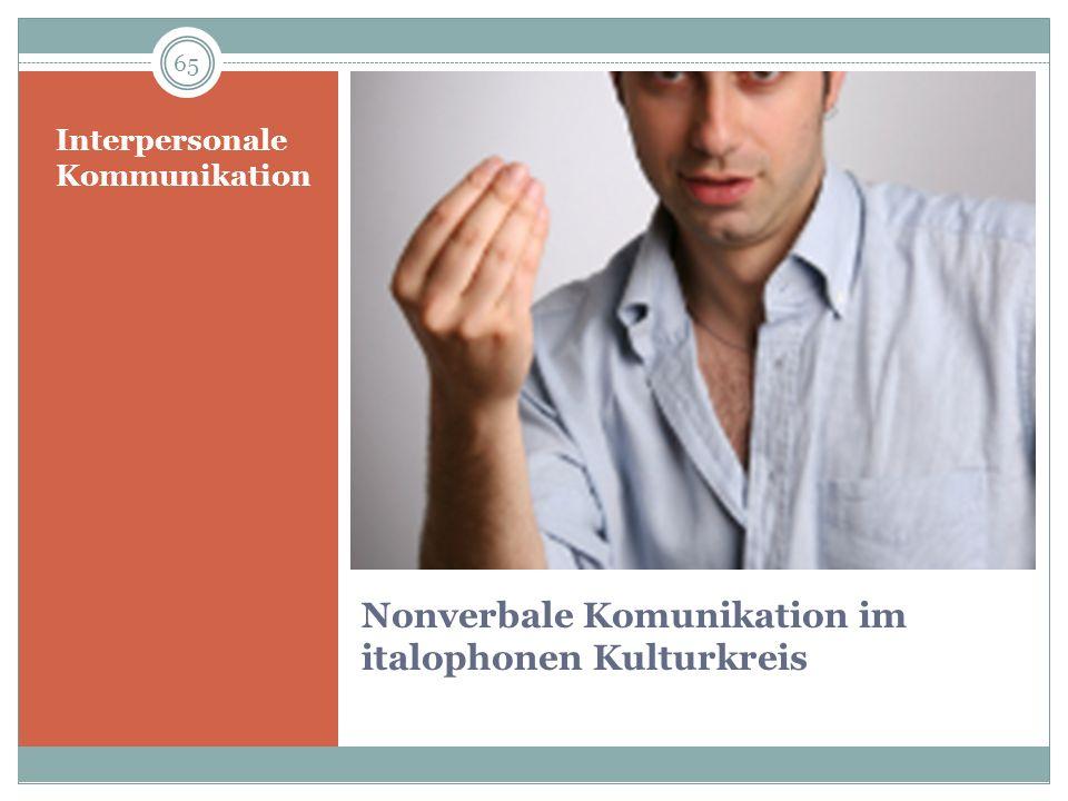 Nonverbale Komunikation im italophonen Kulturkreis Interpersonale Kommunikation 65