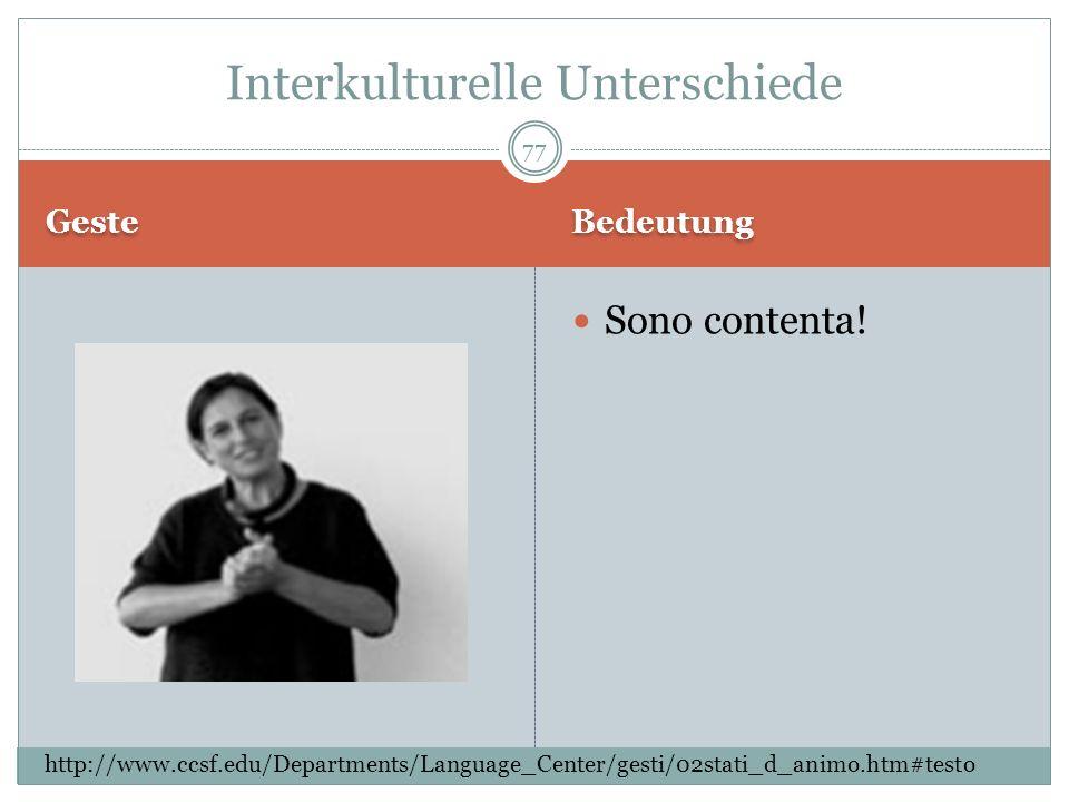 Geste Bedeutung Sono contenta! Interkulturelle Unterschiede http://www.ccsf.edu/Departments/Language_Center/gesti/02stati_d_animo.htm#testo 77