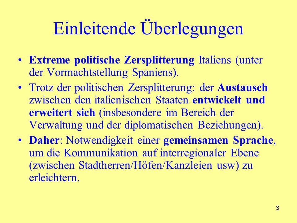 4 Einleitende Überlegungen / 2 Das Volgare übernimmt allmählich die Rolle der Sprache der Gelehrten, der Verwaltung und der interregionalen Kommunikation.