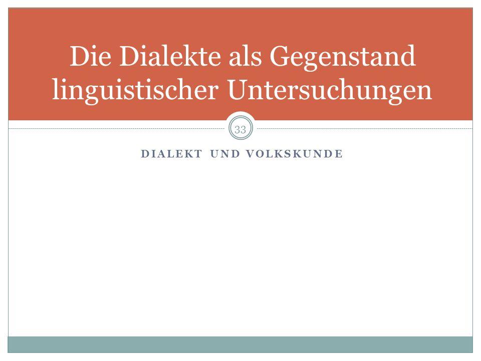 DIALEKT UND VOLKSKUNDE Die Dialekte als Gegenstand linguistischer Untersuchungen 33