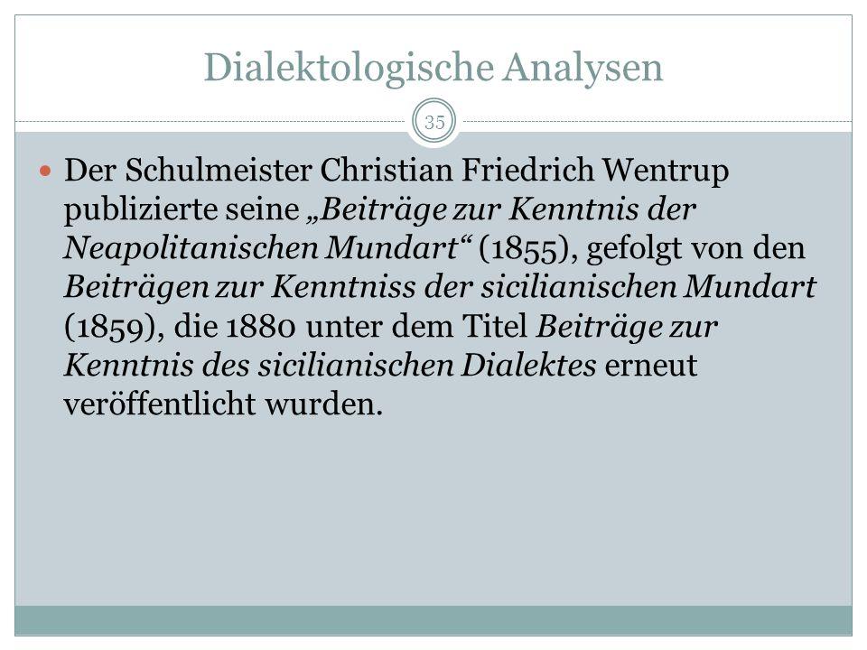 Dialektologische Analysen Der Schulmeister Christian Friedrich Wentrup publizierte seine Beiträge zur Kenntnis der Neapolitanischen Mundart (1855), gefolgt von den Beiträgen zur Kenntniss der sicilianischen Mundart (1859), die 1880 unter dem Titel Beiträge zur Kenntnis des sicilianischen Dialektes erneut veröffentlicht wurden.