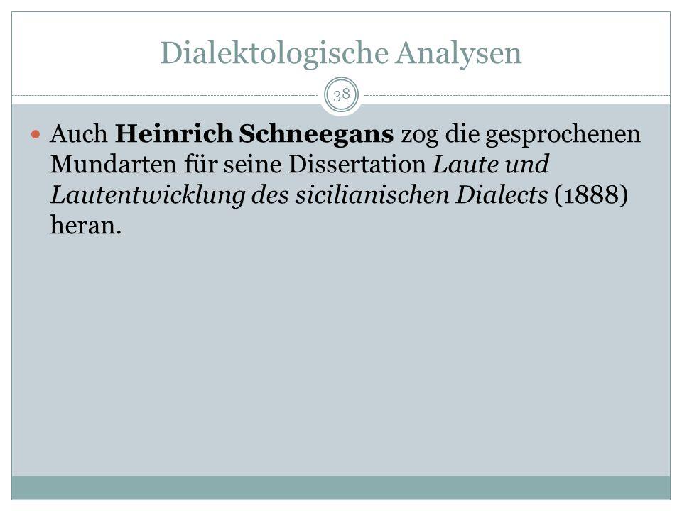 Dialektologische Analysen Auch Heinrich Schneegans zog die gesprochenen Mundarten für seine Dissertation Laute und Lautentwicklung des sicilianischen Dialects (1888) heran.