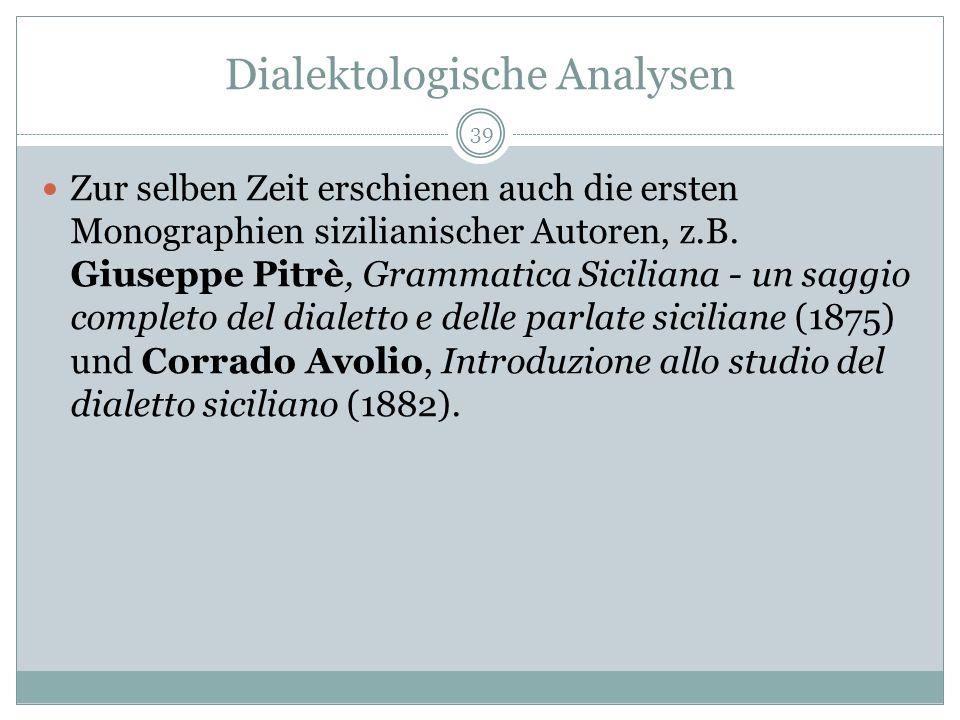 Dialektologische Analysen Zur selben Zeit erschienen auch die ersten Monographien sizilianischer Autoren, z.B.