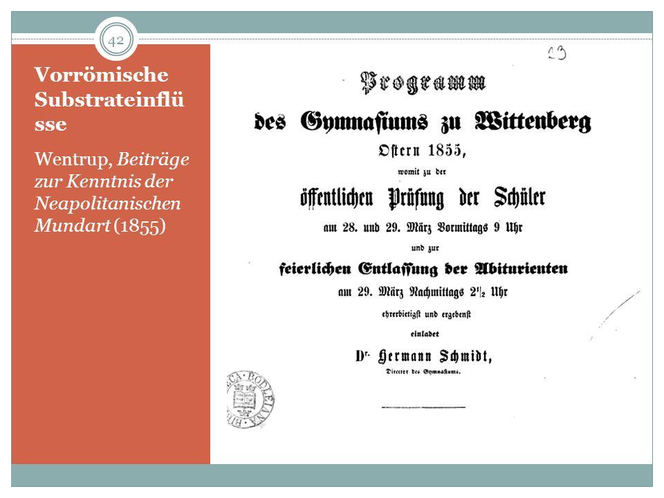 Vorrömische Substrateinflü sse Wentrup, Beiträge zur Kenntnis der Neapolitanischen Mundart (1855) 42