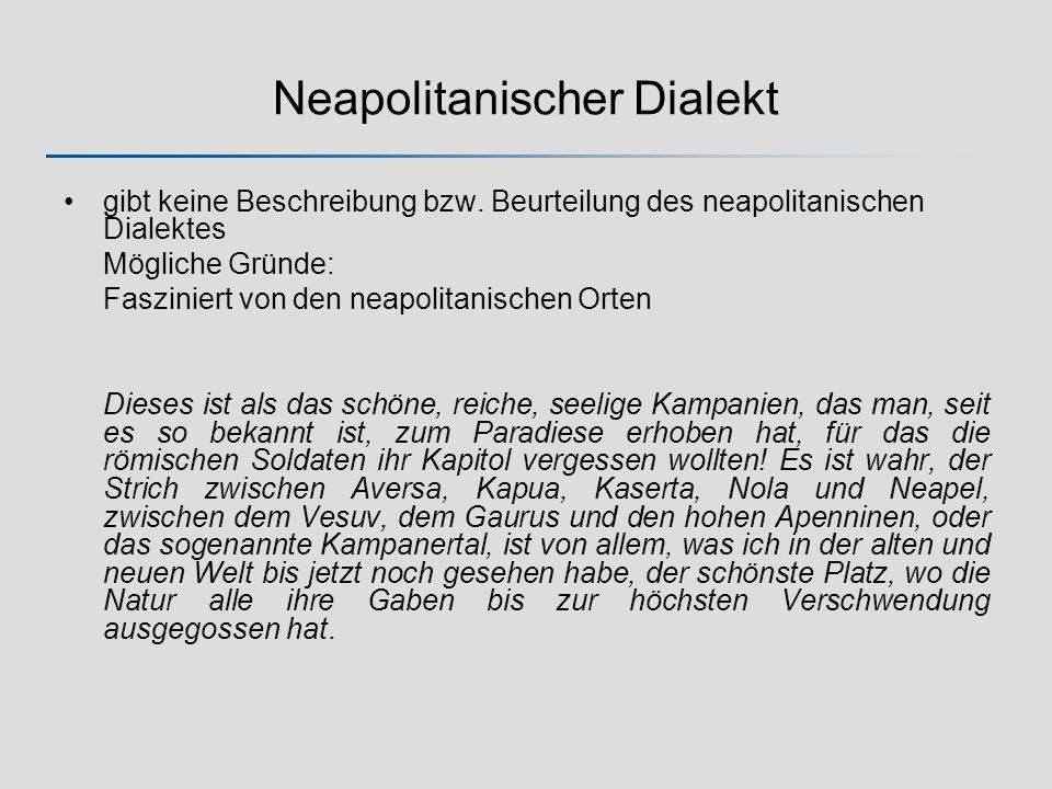 Neapolitanischer Dialekt gibt keine Beschreibung bzw. Beurteilung des neapolitanischen Dialektes Mögliche Gründe: Fasziniert von den neapolitanischen