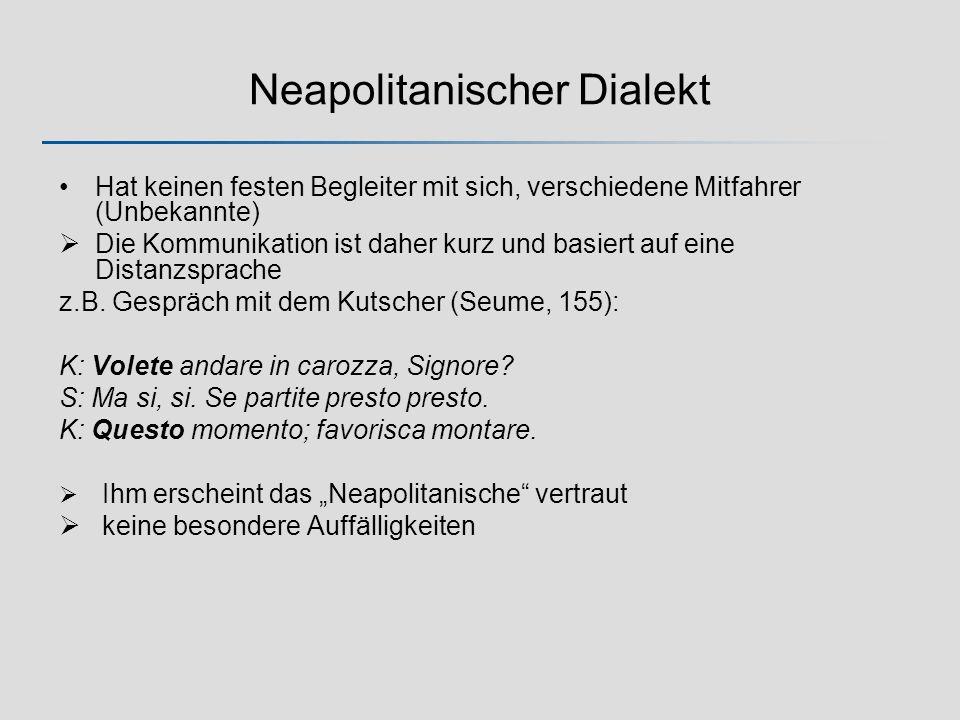 Neapolitanischer Dialekt Hat keinen festen Begleiter mit sich, verschiedene Mitfahrer (Unbekannte) Die Kommunikation ist daher kurz und basiert auf eine Distanzsprache z.B.